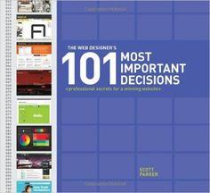 The Web Designer's 101 Most Important Decisions: Professional Secrets for a Winning Website: Scott Parker: 0035313654251: Amazon.com: Books