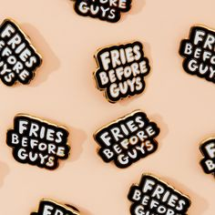 COLOR: fries before guys   say it, wear it, live it. THIS pin collab with valley cruise press will NOT ONLY UP YOUR FLAIR GAME, IT WILL be a constant reminder T