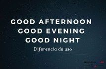 Diferencia Entre Good Afternoon Good Evening Y Good Night En Inglés Tarde En Ingles Ingles Buenas Noches Cariño