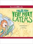 Tales for Very Picky Eaters by Josh Schneider -- Prairie Bud Nominee 2013-14