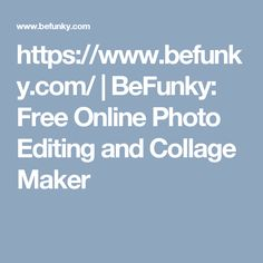 https://www.befunky.com/ | BeFunky: Free Online Photo Editing and Collage Maker
