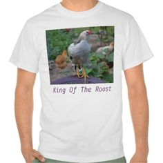 King Of the Roost Tee Shirt   To purchase just click on image