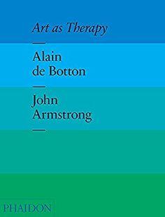 Art as Therapy: de Botton, Alain, Armstrong, John: 8601300390567: Amazon.com: Books