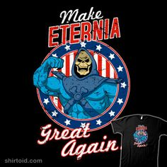 """""""MAKE ETERNIA GREAT AGAIN"""" by Skullpy Skeletor can do it!"""