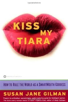Kiss My Tiara: How to Rule the World as a SmartMouth Goddess:Amazon:Books