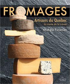 Fromages : artisans du Québec - Michèle Foreman