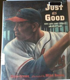 Just as Good Baseball Larry Doby Changed America's Game