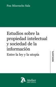 Estudios sobre propiedad intelectual y sociedad de la información : entre la ley y la utopía / Pau Miserachs Sala.   Atelier, 2014.