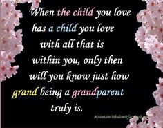 someday I will know how grand it is being a grandparent....