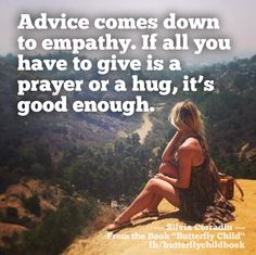 Advice comes down to empathy. If all you have to give is a prayer or a hug, it's good enough. #ButterflyChild  http://www.butterflychildamothersjourney.com   #EBawareness #stopEB #EpidermolysisBullosa Epidermolysis Bullosa Awareness