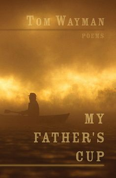 """""""My Father's Cup"""" by Tom Wayman - shortlisted for the 2003 Dorothy Livesay Poetry Prize"""