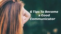 6 Tips To Become a Great Communicator