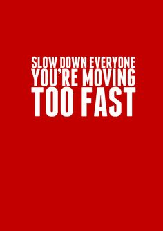 "Jack Johnson's, ""slow down"" lyrics - time goes by way too fast am I right?"