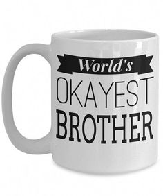Gift For Brother Mug Birthday Best Ever Funny Okayest Big Present