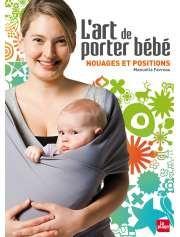 L'Art de porter bébé, nouages et positions de Manuella Favreau — 15€ — Éditions La Plage