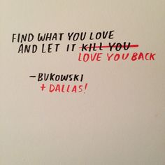 bukowski v clayton Dallas Clayton, Street Quotes, It Goes On, Sweet Words, Bukowski, Happy Thoughts, Beautiful Words, Quotes To Live By, Decir No
