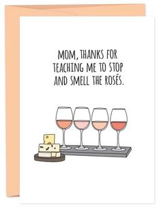 Mom, Thanks for teaching me to stop and smell the rosés | Funny mother's day card | Wine lovers