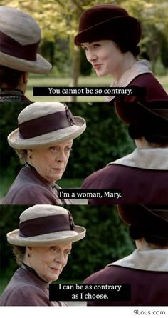 This is one of my favorite lines!!! Always thought it was hilarious, Mary was the one who said you can't be contrary, because of her character and her name! Lol