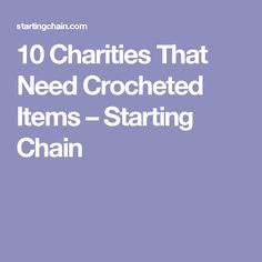 10 Charities That Need Crocheted Items – Starting Chain