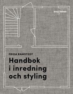 Handbok i inredning och styling - en bok av Frida Ramstedt trendenser.se