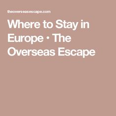 Where to Stay in Europe • The Overseas Escape