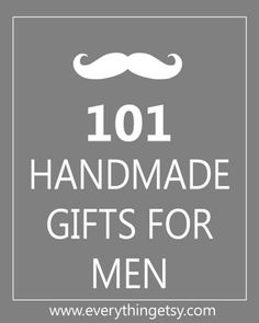 DIY Handmade Gifts for Men. Great reference!