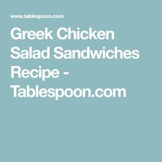 Greek Chicken Salad Sandwiches Recipe - Tablespoon.com