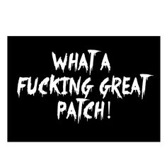WHAT A FUCKING GREAT PATCH! - Aufnäher/Patch