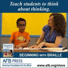 "(Image: A photo of a young boy and a teacher reading braille together in a classroom. At the top are the words ""Teach students to think about thinking"" in white. At the bottom is a blue banner with BEGINNING WITH BRAILLE in white next to the Beginning with Braille book cover. At the bottom is the AFB Press logo and url afb.org/store in dark text on a white background.)"