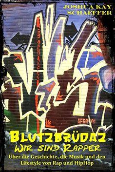 Blutzbrüdaz - Wir sind Rapper: Über die Geschichte, die Musik und den Lifestyle von Rap und Hip-Hop