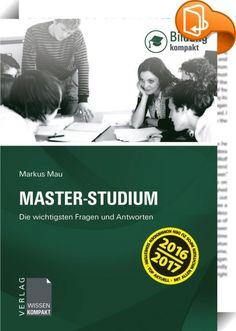 Master-Studium    ::  Die wichtigsten Fragen und Antworten rund um das MASTER-STUDIUM:  •über 100 Fragen und Hinweise zur richtigen Studienwahl •über 120 Beispiele und Einordnungen •präzise und kompakt  Das Buch MASTER-STUDIUM bietet eine umfassende Entscheidungshilfe für alle MASTER-Kandidaten, unabhängig ob unmittelbar nach dem Bachelor-Abschluss, dem Wiedereinstieg ins Hochschulleben oder der Kombinationaus Beruf und Studium – hier findet Jeder kompakte Antworten auf die wichtigs...