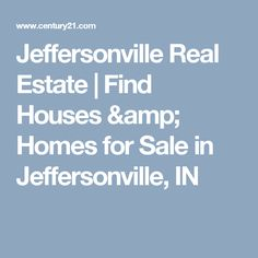 Jeffersonville Real Estate | Find Houses & Homes for Sale in Jeffersonville, IN