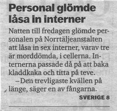 "Personnel forgot to lock prisoners in their cells. The prisoners spent the evening watching TV and baking chocolate cake. ""A very nice evening"", the prisoners commented the next morning. Only in Sweden! Make Me Happy, Make Me Smile, Cheer Up, Human Nature, Haha, Funny Quotes, Funny Memes, I Laughed, How Are You Feeling"