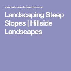 Landscaping Steep Slopes | Hillside Landscapes