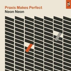 Neon Neon / Praxis Makes Perfect