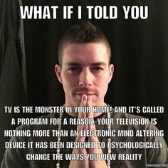 TV is called programming for a reason! And to think. Everyone thought we were crazy for getting rid of ours years ago! Truth Hurts, It Hurts, Conspiracy Theories, Found Out, Deep Thoughts, Just In Case, Things To Think About, Fun Facts, Life Quotes