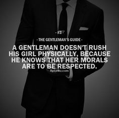 Rule #3: A gentleman doesn't rush his girl physically, because he knows that her morals are to be respected. #guide #gentleman