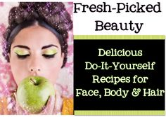 Fresh Picked Beauty (Delicious do it yourself recipes for body, hair and face