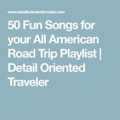 50 Fun Songs for your All American Road Trip Playlist | Detail Oriented Traveler