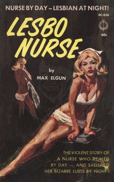 """/possibly not a pseudonym), published 1963 Keep reading """" [image description: the front and back covers of a lesbian pulp book: Lesbo Nurse by Max. Art Pulp Fiction, Pulp Art, Fiction Books, Vintage Lesbian, Lesbian Art, Vintage Comics, Vintage Posters, 1950s Posters, Dibujos Pin Up"""