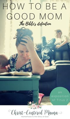 How To Be a Good Mom- the Bible's Definition Titus 2 Christ-Centered Mama
