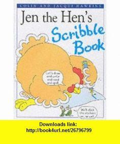 Jen the Hen Scribble Book (9780751370461) Colin Hawkins , ISBN-10: 0751370460  , ISBN-13: 978-0751370461 ,  , tutorials , pdf , ebook , torrent , downloads , rapidshare , filesonic , hotfile , megaupload , fileserve