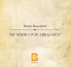 """""""Me muero por abrazarte"""" #MarioBenedetti  Búscanos! http://www.elsalvadorebooks.com"""