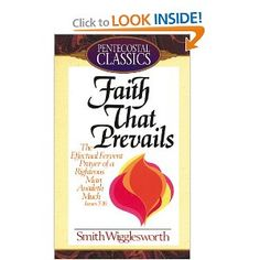 Smith Wigglesworth - Faith That Prevails. on my to read list. SUMMER, COME SOON.