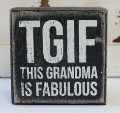 TGIF This Grandma is Fabulous Wood Block Sign – Humorous Popular Quotes and Sayings – Beach Wedding Decor The post TGIF Grandma is Fabulous Wood Block Sign appeared first on Best Pins for Yours.
