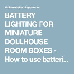 BATTERY LIGHTING FOR MINIATURE DOLLHOUSE ROOM BOXES - How to use batteries to light your miniature dollhouse room boxes.