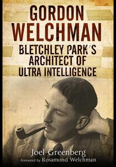 Gordon Welchman - Bletchley Park's Architect of Ultra Intelligence by Joel Greenberg. Loved this book!