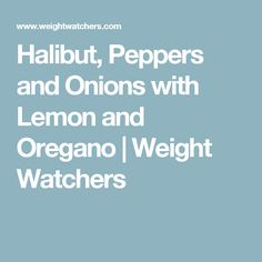 Halibut, Peppers and Onions with Lemon and Oregano | Weight Watchers