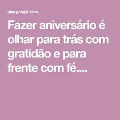 Fazer aniversário é olhar para trás com gratidão e para frente com fé....