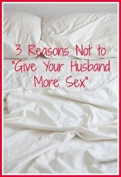 """3 Reasons Not to """"Give Your Husband More Sex"""" - embracing sex and intimacy in marriage, rather than seeing them as obligations"""